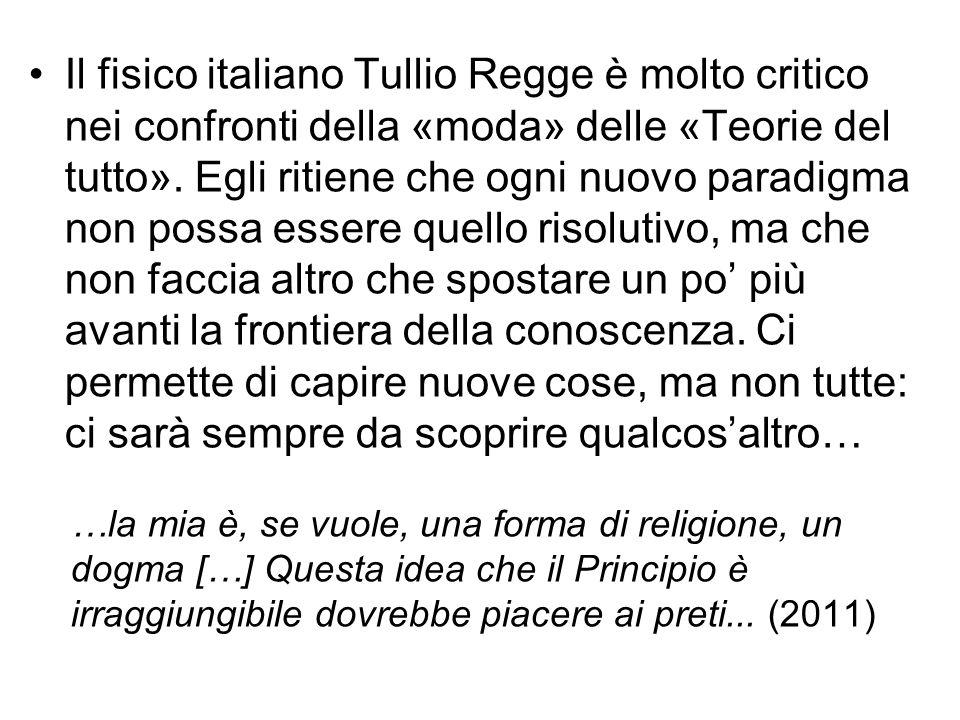 Il fisico italiano Tullio Regge è molto critico nei confronti della «moda» delle «Teorie del tutto». Egli ritiene che ogni nuovo paradigma non possa e