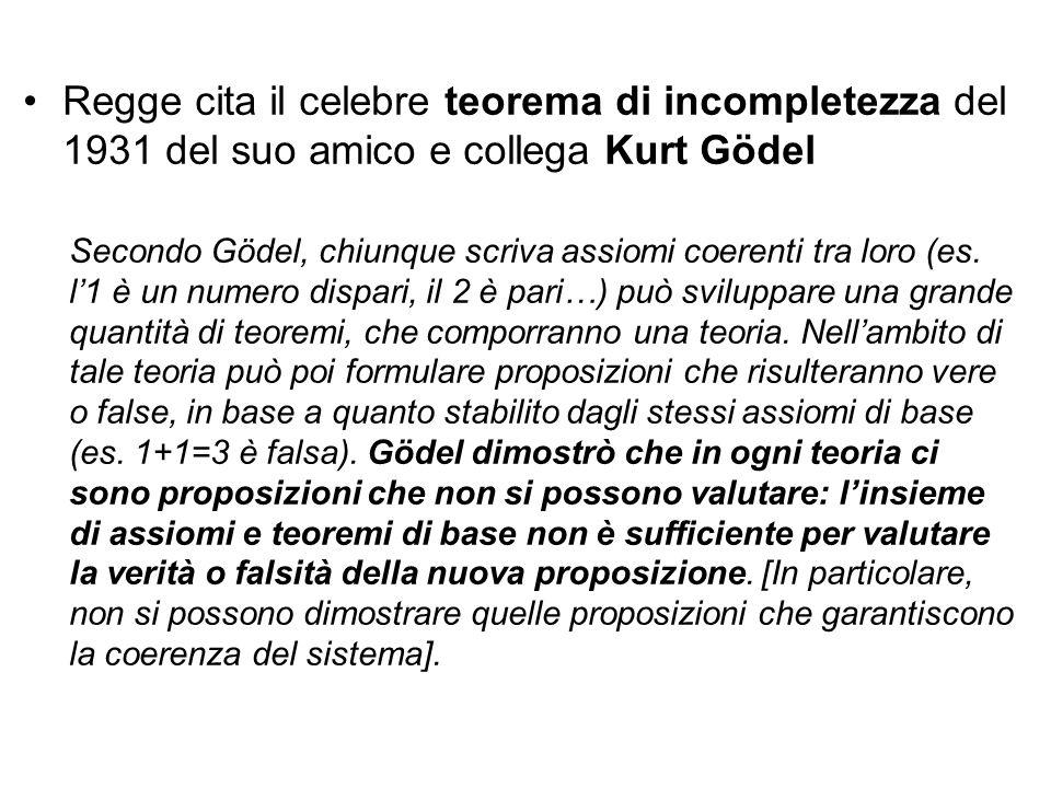 Regge cita il celebre teorema di incompletezza del 1931 del suo amico e collega Kurt Gödel Secondo Gödel, chiunque scriva assiomi coerenti tra loro (e