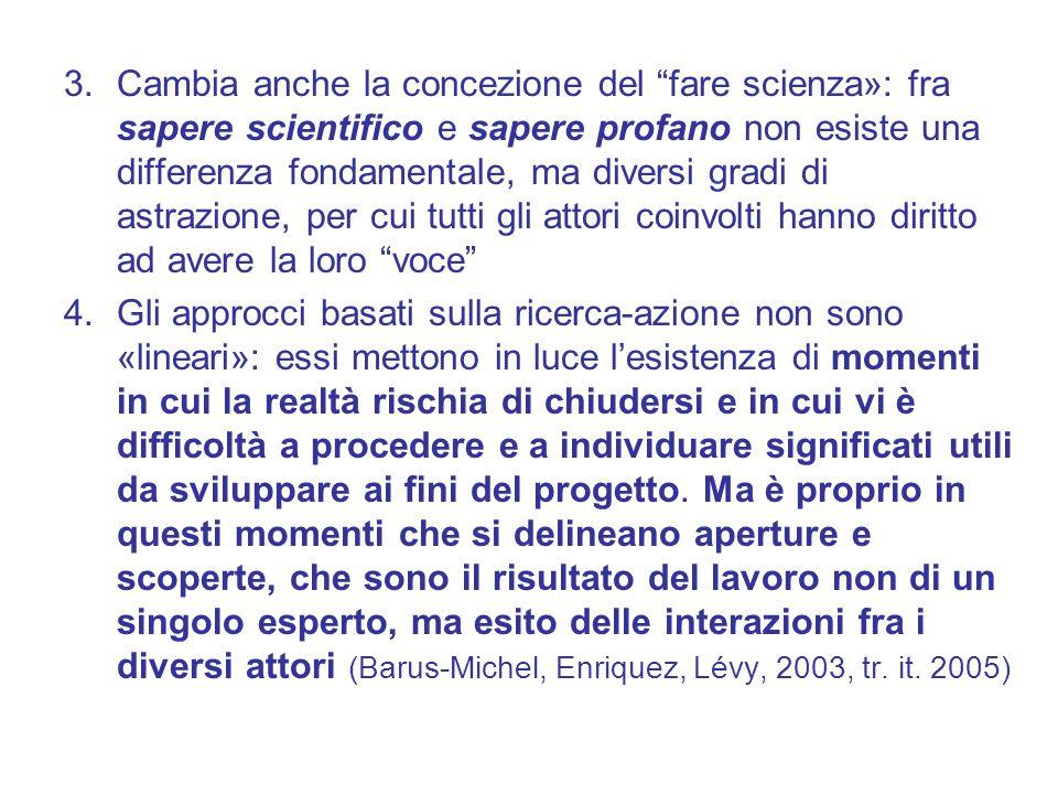 """3.Cambia anche la concezione del """"fare scienza»: fra sapere scientifico e sapere profano non esiste una differenza fondamentale, ma diversi gradi di a"""