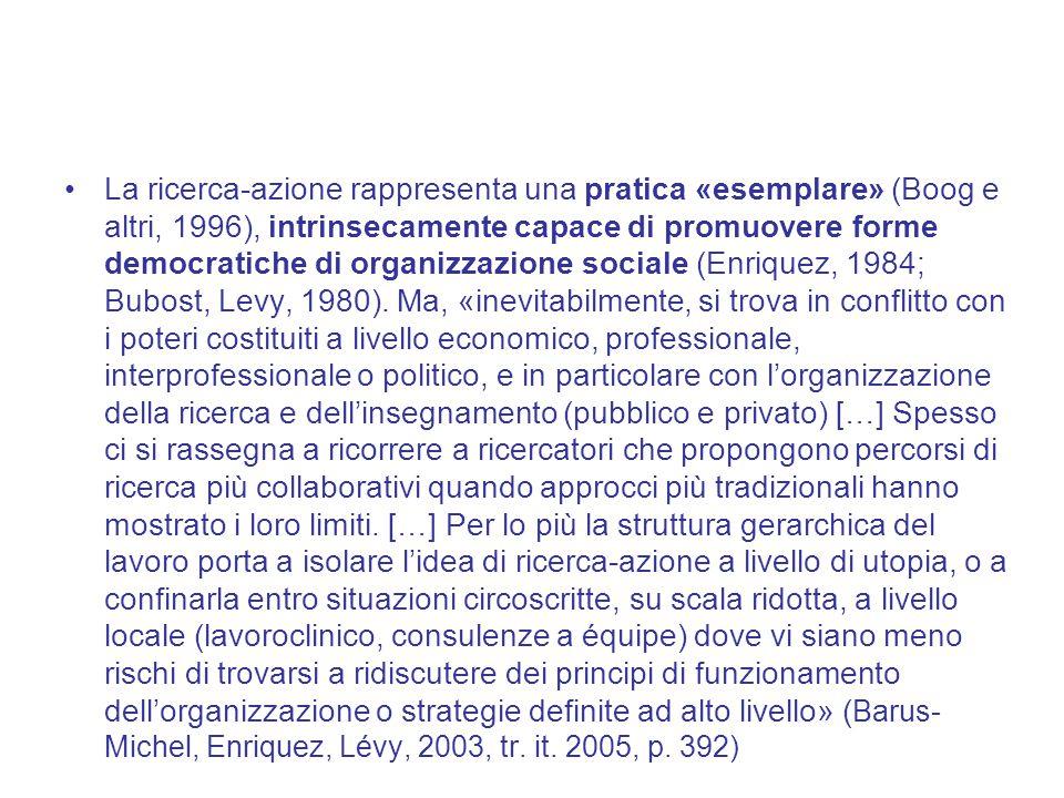 La ricerca-azione rappresenta una pratica «esemplare» (Boog e altri, 1996), intrinsecamente capace di promuovere forme democratiche di organizzazione
