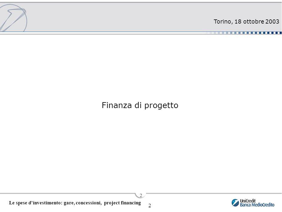 Torino, 18 ottobre 2003 2 Le spese d'investimento: gare, concessioni, project financing 2 Finanza di progetto