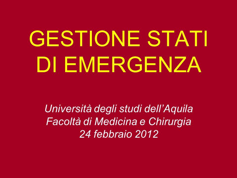 GESTIONE STATI DI EMERGENZA Università degli studi dell'Aquila Facoltà di Medicina e Chirurgia 24 febbraio 2012