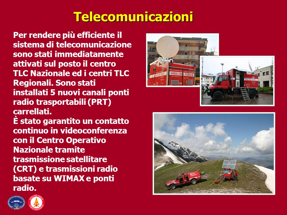 Telecomunicazioni Per rendere più efficiente il sistema di telecomunicazione sono stati immediatamente attivati sul posto il centro TLC Nazionale ed i