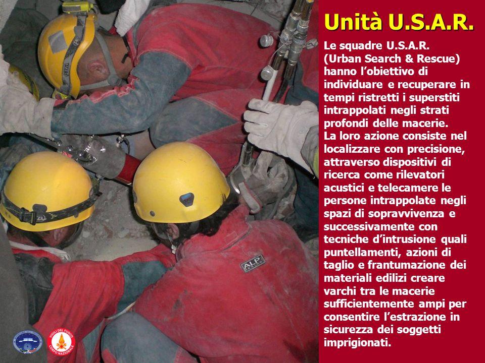 Unità U.S.A.R. Le squadre U.S.A.R. (Urban Search & Rescue) hanno l'obiettivo di individuare e recuperare in tempi ristretti i superstiti intrappolati