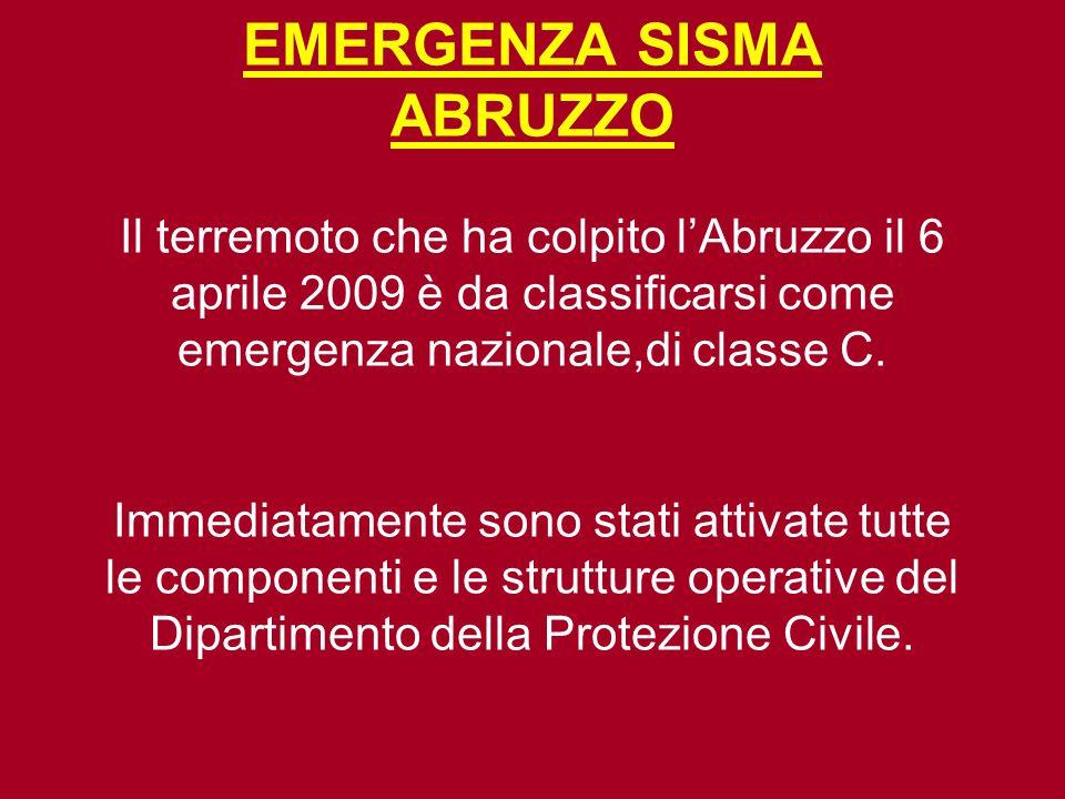 EMERGENZA SISMA ABRUZZO Il terremoto che ha colpito l'Abruzzo il 6 aprile 2009 è da classificarsi come emergenza nazionale,di classe C. Immediatamente