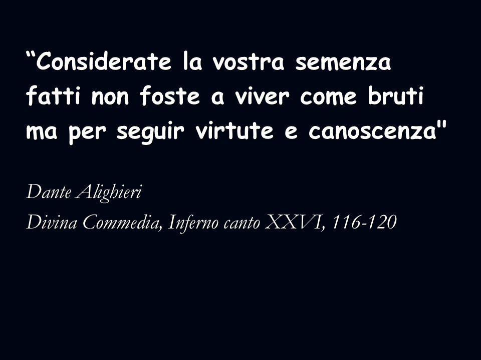 """""""Considerate la vostra semenza fatti non foste a viver come bruti ma per seguir virtute e canoscenza"""