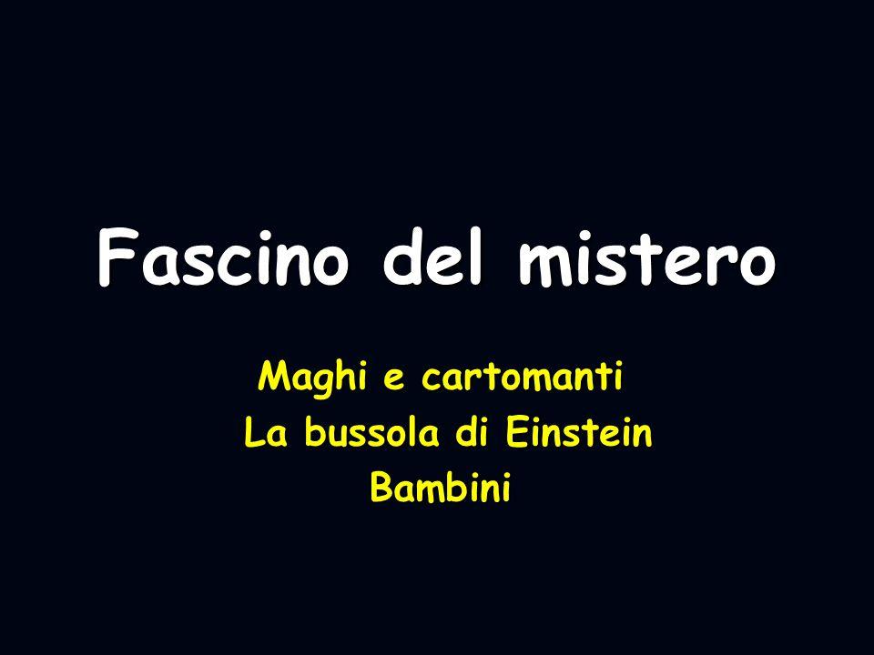 Fascino del mistero Maghi e cartomanti La bussola di Einstein La bussola di EinsteinBambini