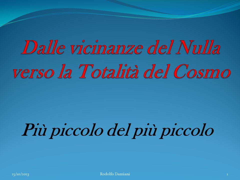 Considerate la vostra semenza: Fatti non foste a viver come bruti, Ma per seguir virtute et canoscenza (Inferno, Canto XXVI, 118-20) 15/10/2013 Rodolfo Damiani2