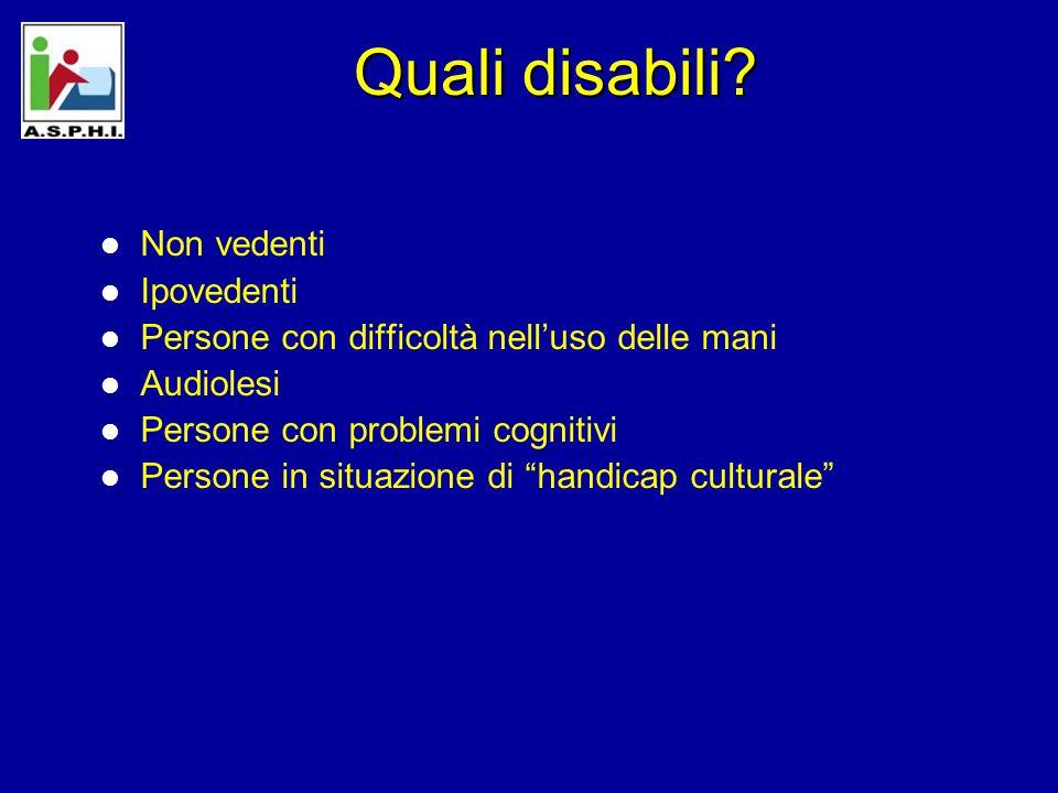 Disabili e ICT Non vedenti (out): –Sintesi vocale (HPR IBM); barra e stampante braille; etc.