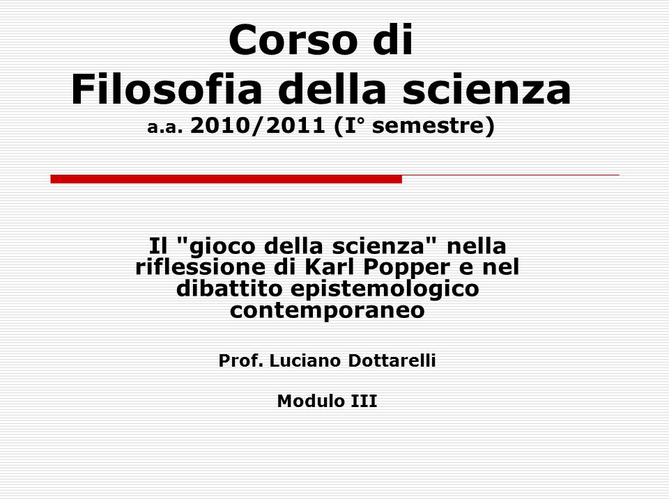 Corso di Filosofia della scienza a.a. 2010/2011 (I° semestre) Il