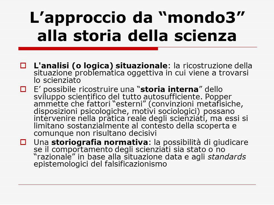 """L'approccio da """"mondo3"""" alla storia della scienza  L'analisi (o logica) situazionale: la ricostruzione della situazione problematica oggettiva in cui"""