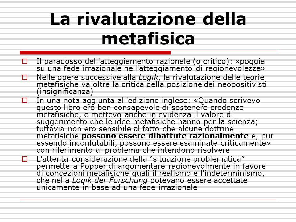 La rivalutazione della metafisica  Il paradosso dell'atteggiamento razionale (o critico): «poggia su una fede irrazionale nell'atteggiamento di ragio