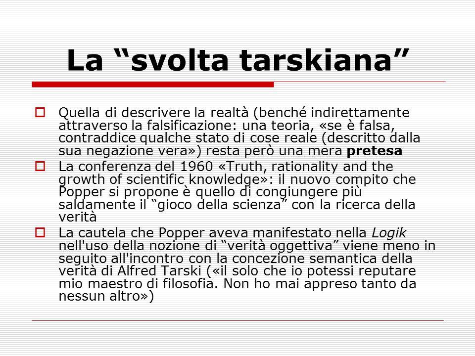 """La """"svolta tarskiana""""  Quella di descrivere la realtà (benché indirettamente attraverso la falsificazione: una teoria, «se è falsa, contraddice qualc"""