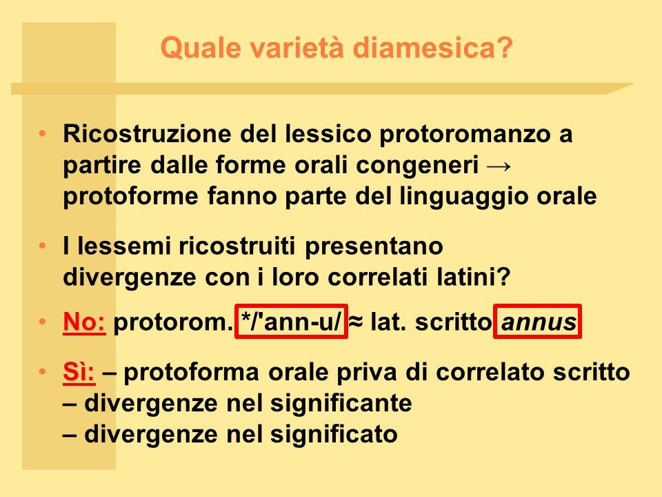 Quale varietà diamesica? Ricostruzione del lessico protoromanzo a partire dalle forme orali congeneri → protoforme fanno parte del linguaggio orale I