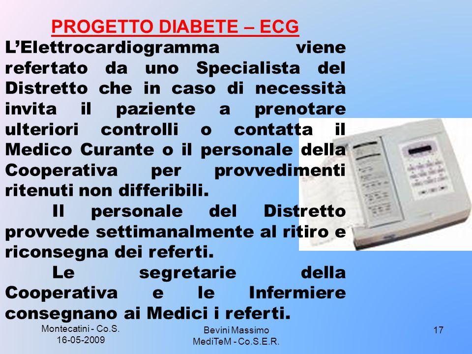 Montecatini - Co.S. 16-05-2009 17 PROGETTO DIABETE – ECG L'Elettrocardiogramma viene refertato da uno Specialista del Distretto che in caso di necessi