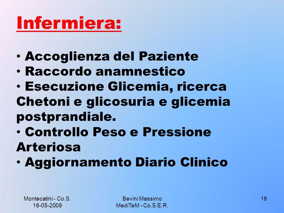 Montecatini - Co.S. 16-05-2009 18 Infermiera: Accoglienza del Paziente Raccordo anamnestico Esecuzione Glicemia, ricerca Chetoni e glicosuria e glicem