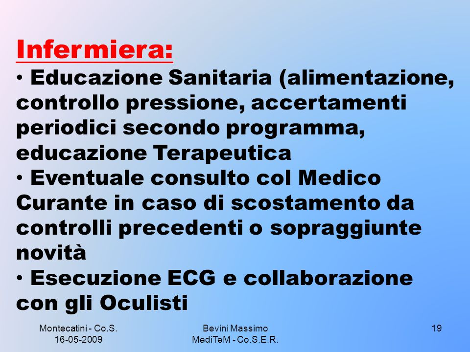 Montecatini - Co.S. 16-05-2009 19 Infermiera: Educazione Sanitaria (alimentazione, controllo pressione, accertamenti periodici secondo programma, educ