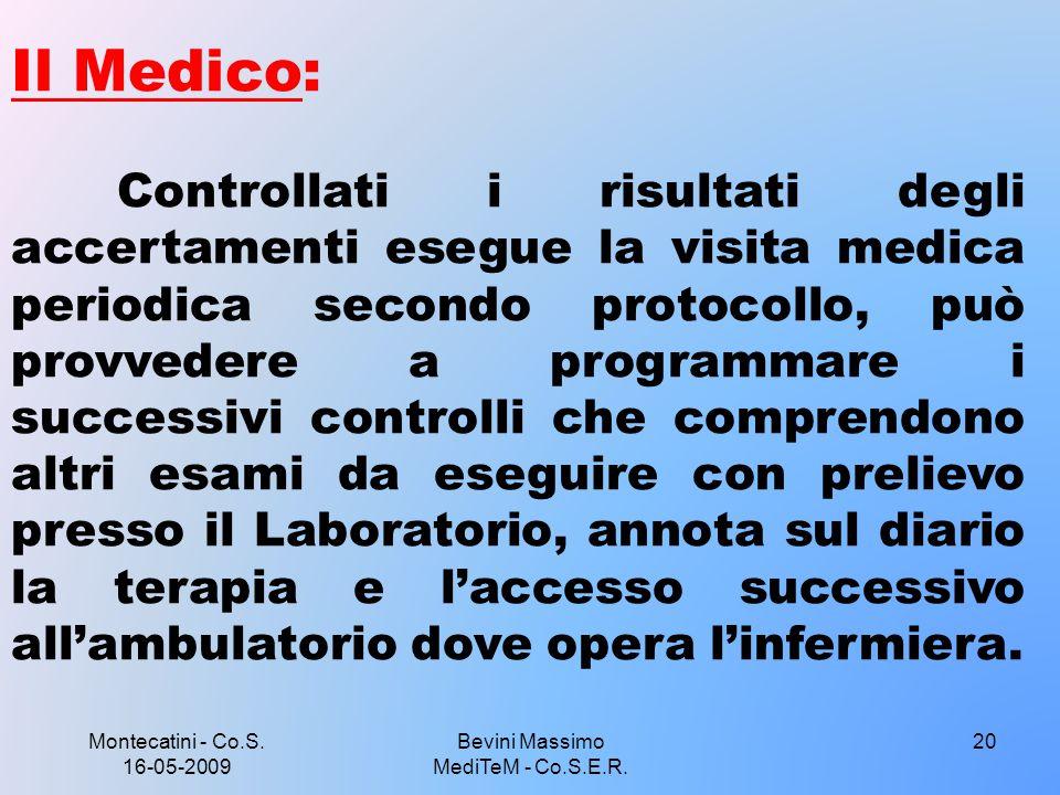 Montecatini - Co.S. 16-05-2009 20 Il Medico: Controllati i risultati degli accertamenti esegue la visita medica periodica secondo protocollo, può prov