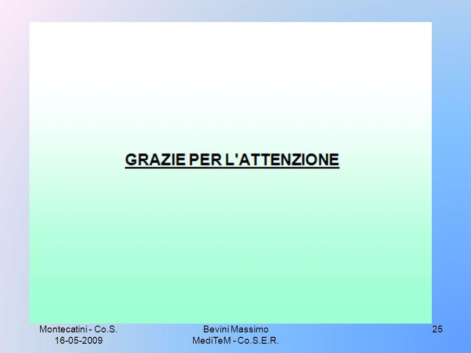 Montecatini - Co.S. 16-05-2009 Bevini Massimo MediTeM - Co.S.E.R. 25
