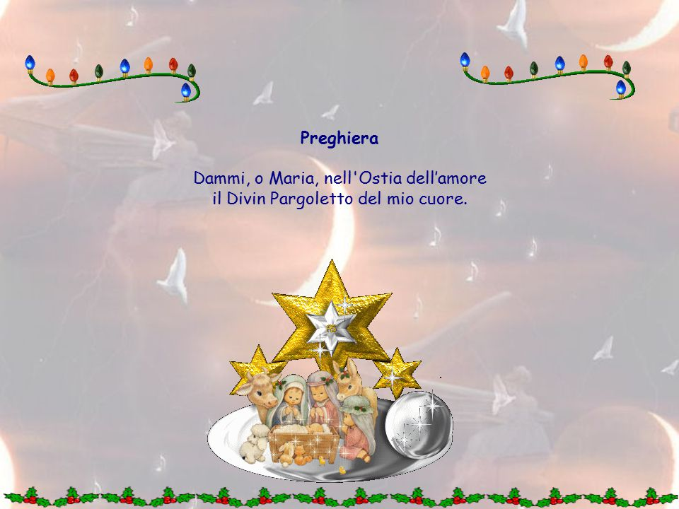 19 dicembre LA CUFFIETTA Per coprire la testina adorata di Gesù Bambino non serberò nella mia mente che pensieri di bontà, allontanerò prontamente ogni pensiero cattivo, sforzandomi di dare ad ogni atto, anche il più piccolo, un fine soprannaturale e santo.