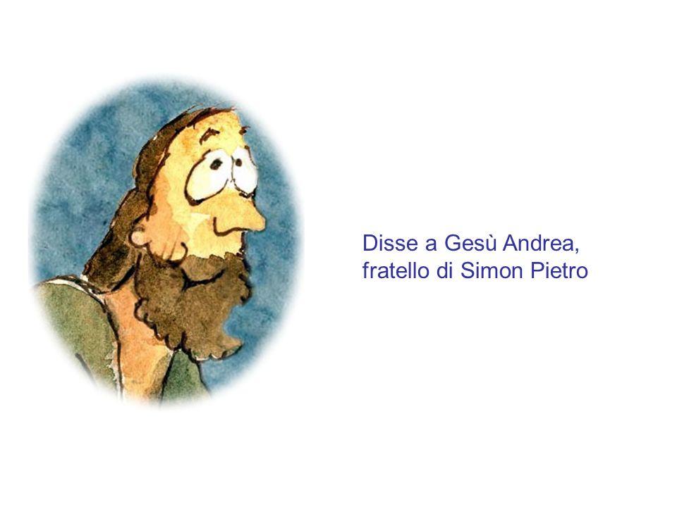 Disse a Gesù Andrea, fratello di Simon Pietro