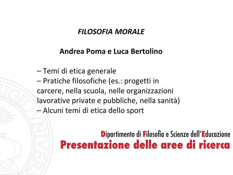 FILOSOFIA MORALE Andrea Poma e Luca Bertolino – Temi di etica generale – Pratiche filosofiche (es.: progetti in carcere, nella scuola, nelle organizza