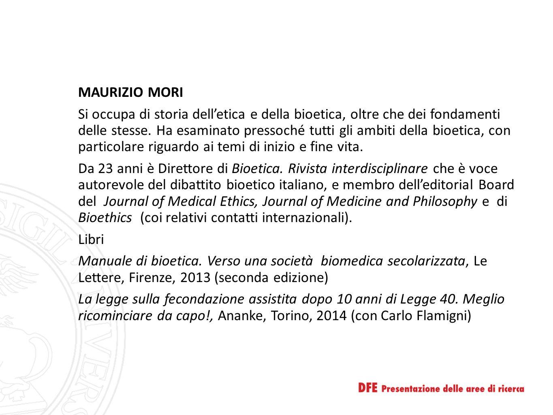 MAURIZIO MORI Si occupa di storia dell'etica e della bioetica, oltre che dei fondamenti delle stesse. Ha esaminato pressoché tutti gli ambiti della bi