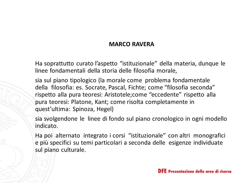 """MARCO RAVERA Ha soprattutto curato l'aspetto """"istituzionale"""" della materia, dunque le linee fondamentali della storia delle filosofia morale, sia sul"""