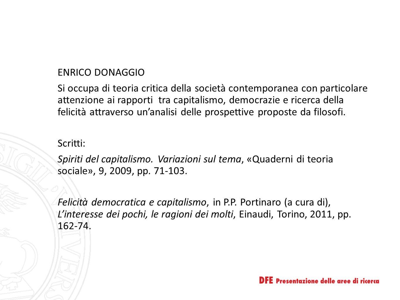 ENRICO DONAGGIO Si occupa di teoria critica della società contemporanea con particolare attenzione ai rapporti tra capitalismo, democrazie e ricerca d