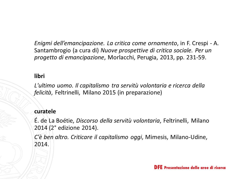 Enigmi dell'emancipazione. La critica come ornamento, in F. Crespi - A. Santambrogio (a cura di) Nuove prospettive di critica sociale. Per un progetto
