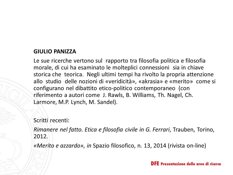 GIULIO PANIZZA Le sue ricerche vertono sul rapporto tra filosofia politica e filosofia morale, di cui ha esaminato le molteplici connessioni sia in ch
