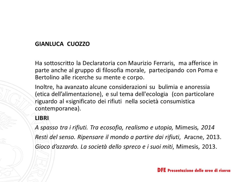 GIANLUCA CUOZZO Ha sottoscritto la Declaratoria con Maurizio Ferraris, ma afferisce in parte anche al gruppo di filosofia morale, partecipando con Pom