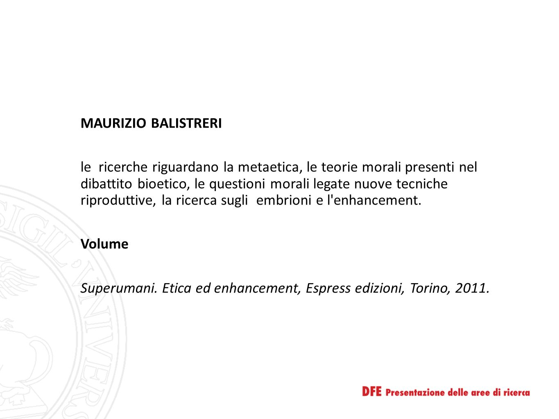 MAURIZIO MORI Si occupa di storia dell'etica e della bioetica, oltre che dei fondamenti delle stesse.