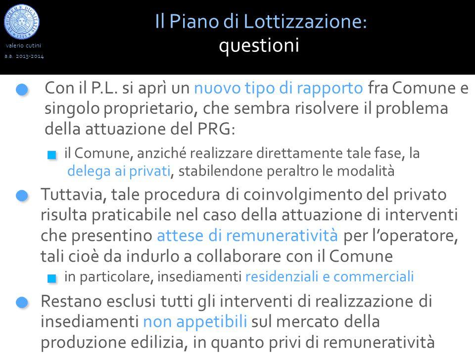valerio cutini Il Piano di Lottizzazione: questioni a.a. 2013-2014 Con il P.L. si aprì un nuovo tipo di rapporto fra Comune e singolo proprietario, ch