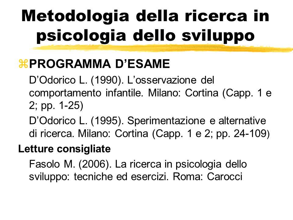 Metodologia della ricerca in psicologia dello sviluppo zPROGRAMMA D'ESAME D'Odorico L. (1990). L'osservazione del comportamento infantile. Milano: Cor