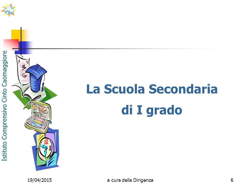 Istituto Comprensivo Cinto Caomaggiore 19/04/20156 La Scuola Secondaria di I grado a cura della Dirigenza
