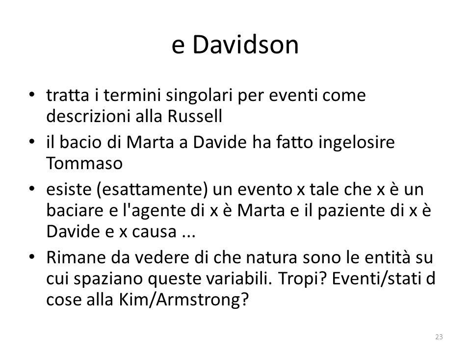 e Davidson tratta i termini singolari per eventi come descrizioni alla Russell il bacio di Marta a Davide ha fatto ingelosire Tommaso esiste (esattame