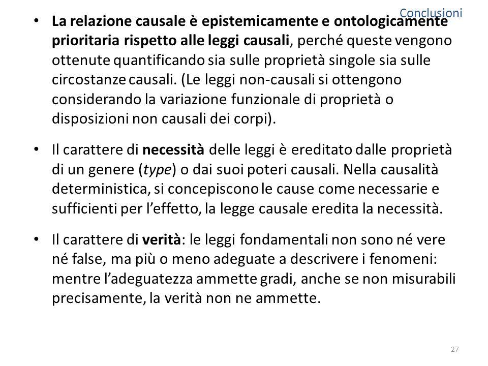La relazione causale è epistemicamente e ontologicamente prioritaria rispetto alle leggi causali, perché queste vengono ottenute quantificando sia sulle proprietà singole sia sulle circostanze causali.