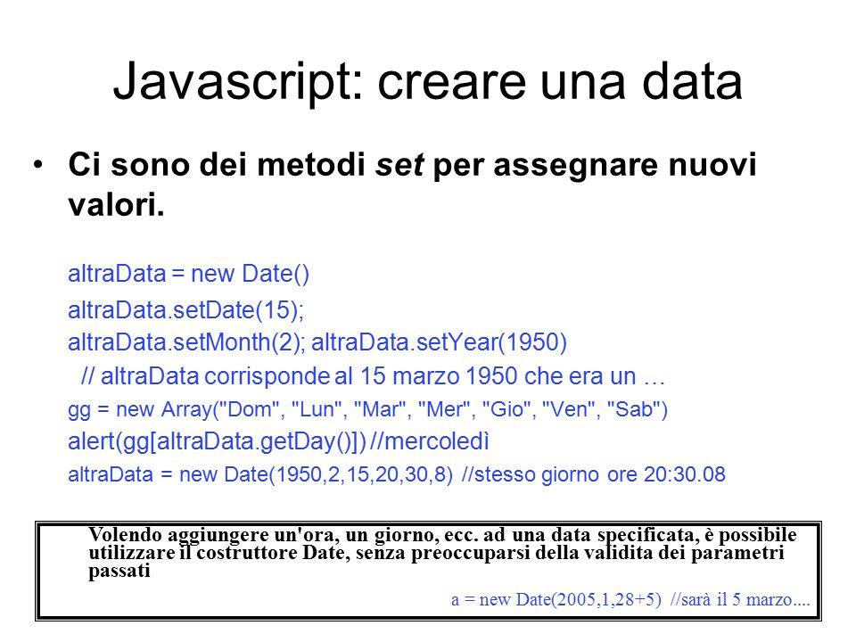 Javascript: creare una data Ci sono dei metodi set per assegnare nuovi valori.