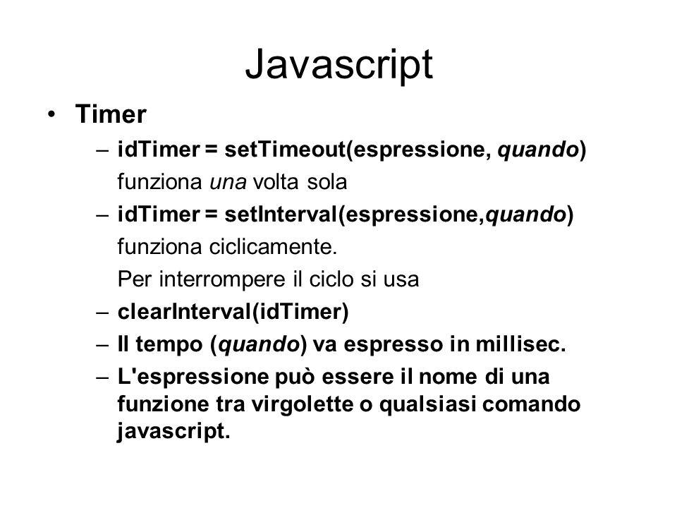 Javascript Timer –idTimer = setTimeout(espressione, quando) funziona una volta sola –idTimer = setInterval(espressione,quando) funziona ciclicamente.