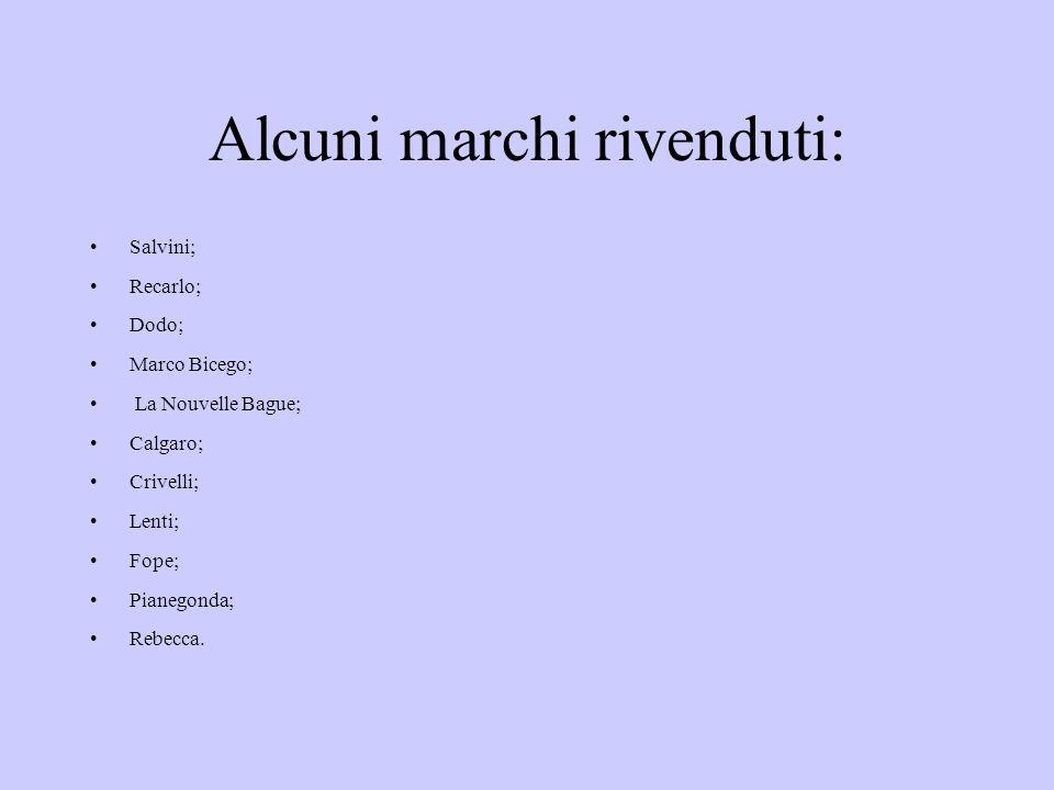 Alcuni marchi rivenduti: Salvini; Recarlo; Dodo; Marco Bicego; La Nouvelle Bague; Calgaro; Crivelli; Lenti; Fope; Pianegonda; Rebecca.
