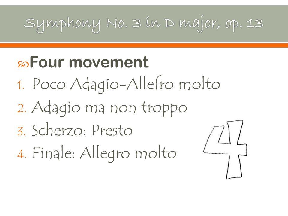  Four movement 1. Poco Adagio-Allefro molto 2. Adagio ma non troppo 3.