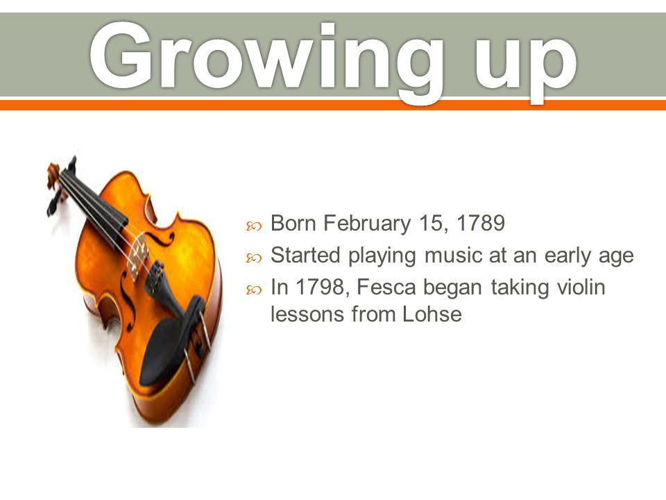  Born February 15, 1789  Started playing music at an early age  In 1798, Fesca began taking violin lessons from Lohse