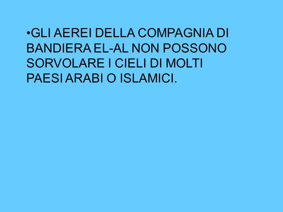GLI AEREI DELLA COMPAGNIA DI BANDIERA EL-AL NON POSSONO SORVOLARE I CIELI DI MOLTI PAESI ARABI O ISLAMICI.