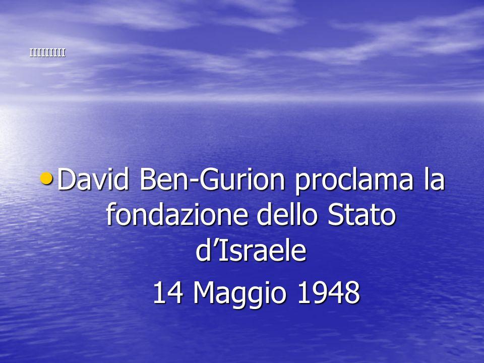 IIIIIIIII David Ben-Gurion proclama la fondazione dello Stato d'Israele David Ben-Gurion proclama la fondazione dello Stato d'Israele 14 Maggio 1948 1