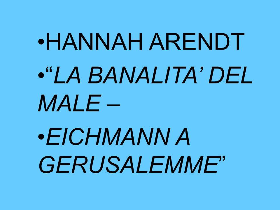 "HANNAH ARENDT ""LA BANALITA' DEL MALE – EICHMANN A GERUSALEMME"""