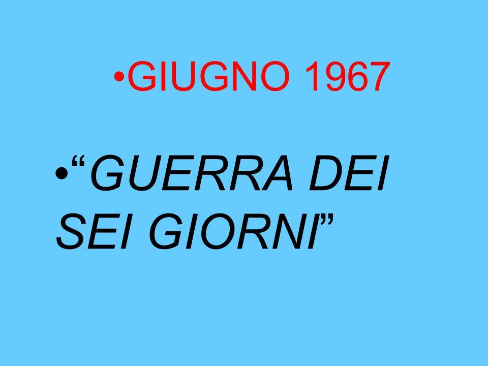 """GIUGNO 1967 """"GUERRA DEI SEI GIORNI"""""""