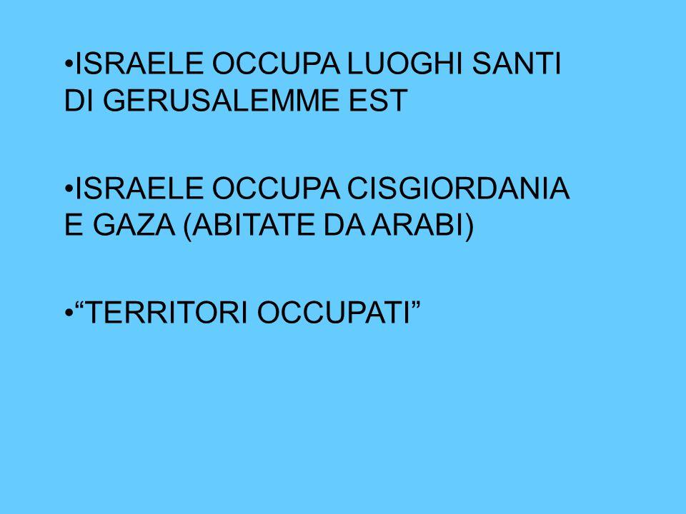"""ISRAELE OCCUPA LUOGHI SANTI DI GERUSALEMME EST ISRAELE OCCUPA CISGIORDANIA E GAZA (ABITATE DA ARABI) """"TERRITORI OCCUPATI"""""""