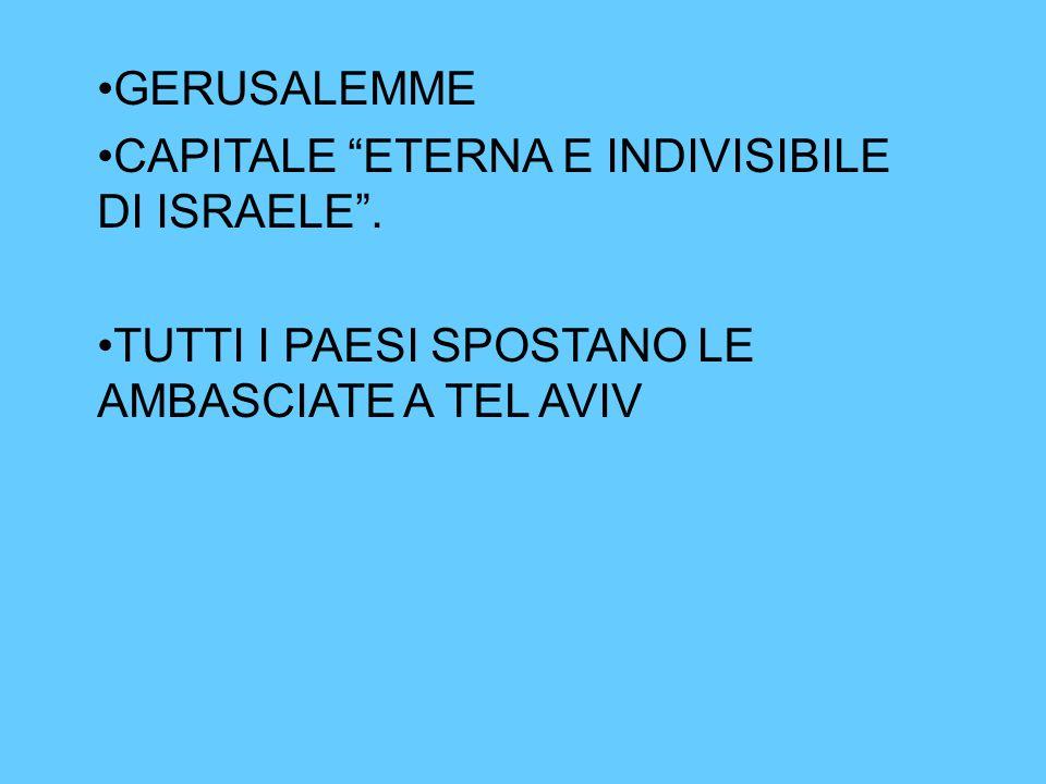 """GERUSALEMME CAPITALE """"ETERNA E INDIVISIBILE DI ISRAELE"""". TUTTI I PAESI SPOSTANO LE AMBASCIATE A TEL AVIV"""