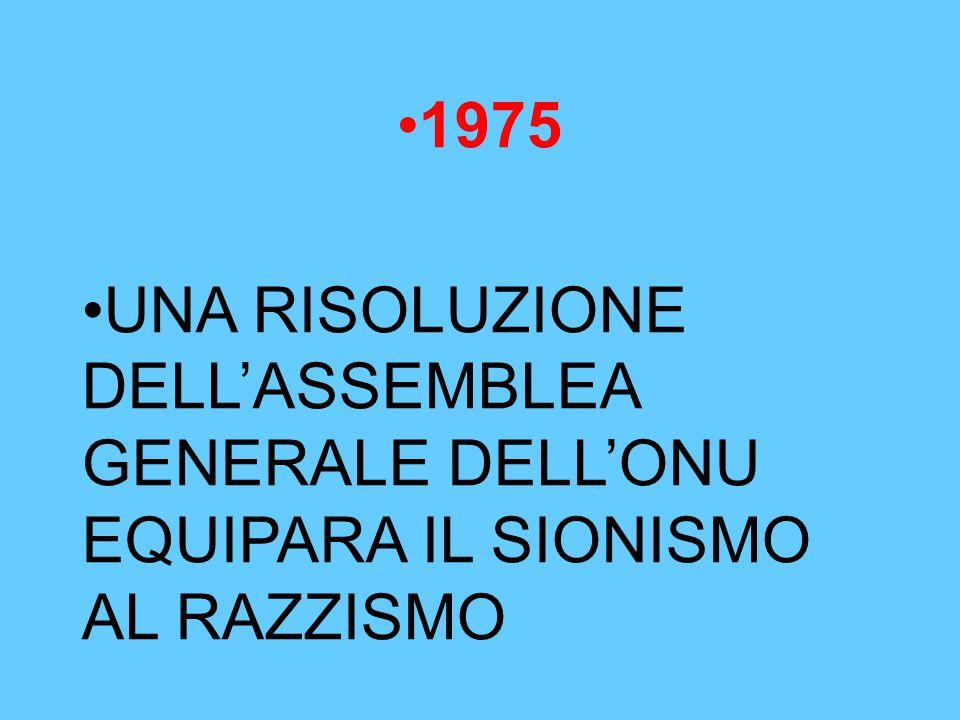 1975 UNA RISOLUZIONE DELL'ASSEMBLEA GENERALE DELL'ONU EQUIPARA IL SIONISMO AL RAZZISMO